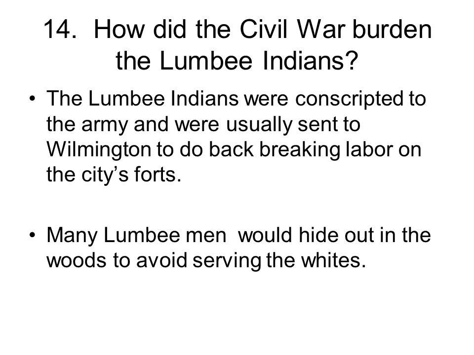 14. How did the Civil War burden the Lumbee Indians