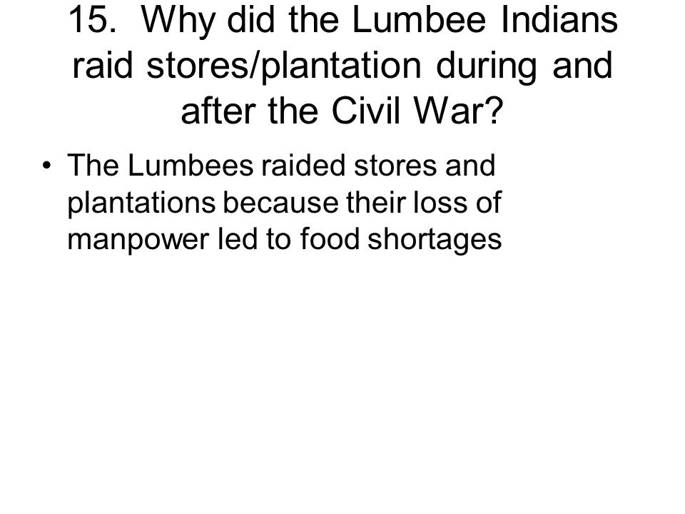 15. Why did the Lumbee Indians raid stores/plantation during and after the Civil War