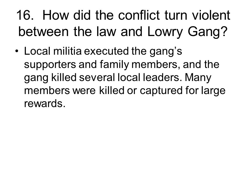 16. How did the conflict turn violent between the law and Lowry Gang
