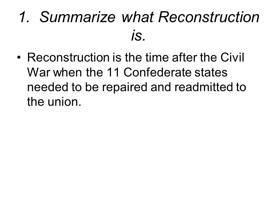 1. Summarize what Reconstruction is.