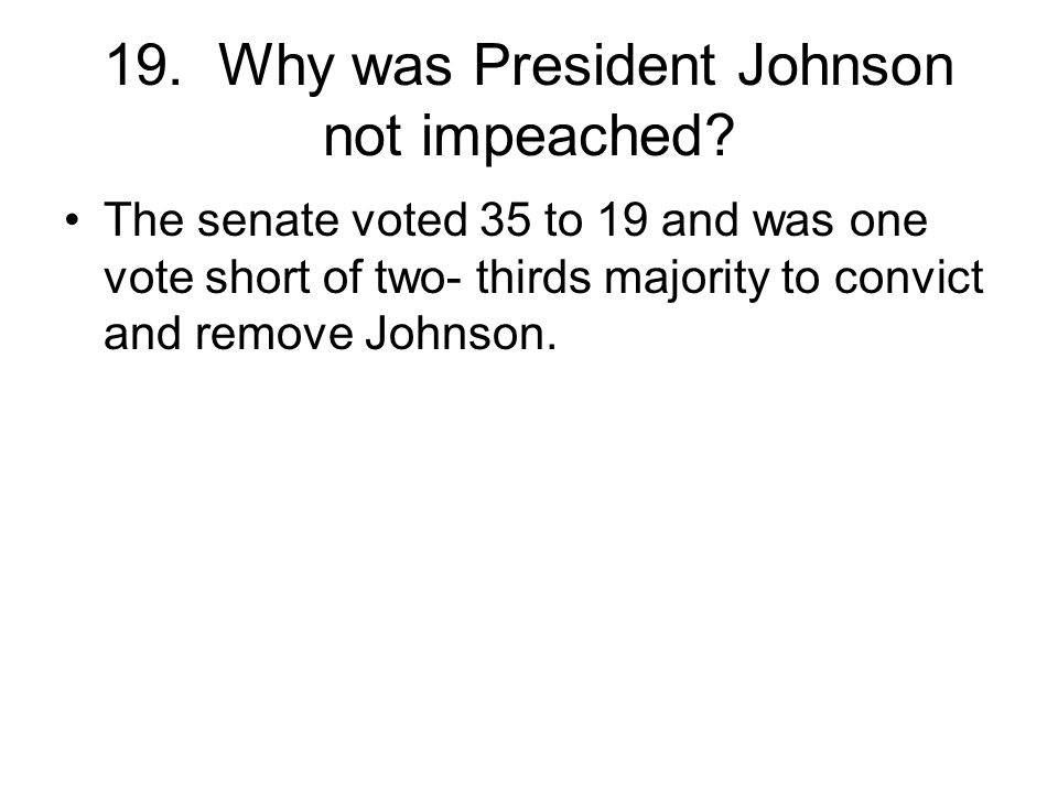 19. Why was President Johnson not impeached