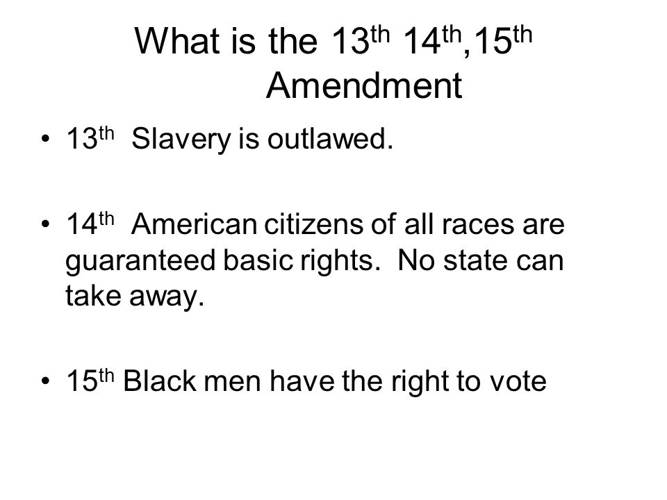 What is the 13th 14th,15th Amendment