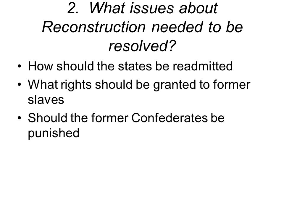 2. What issues about Reconstruction needed to be resolved