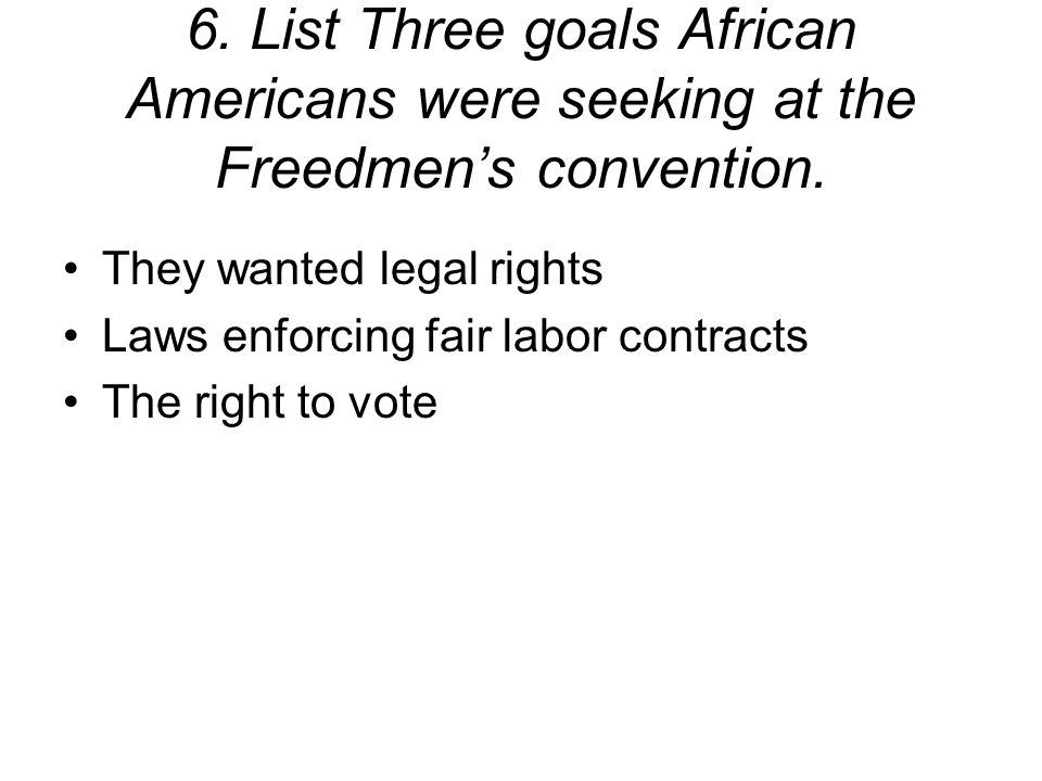 6. List Three goals African Americans were seeking at the Freedmen's convention.