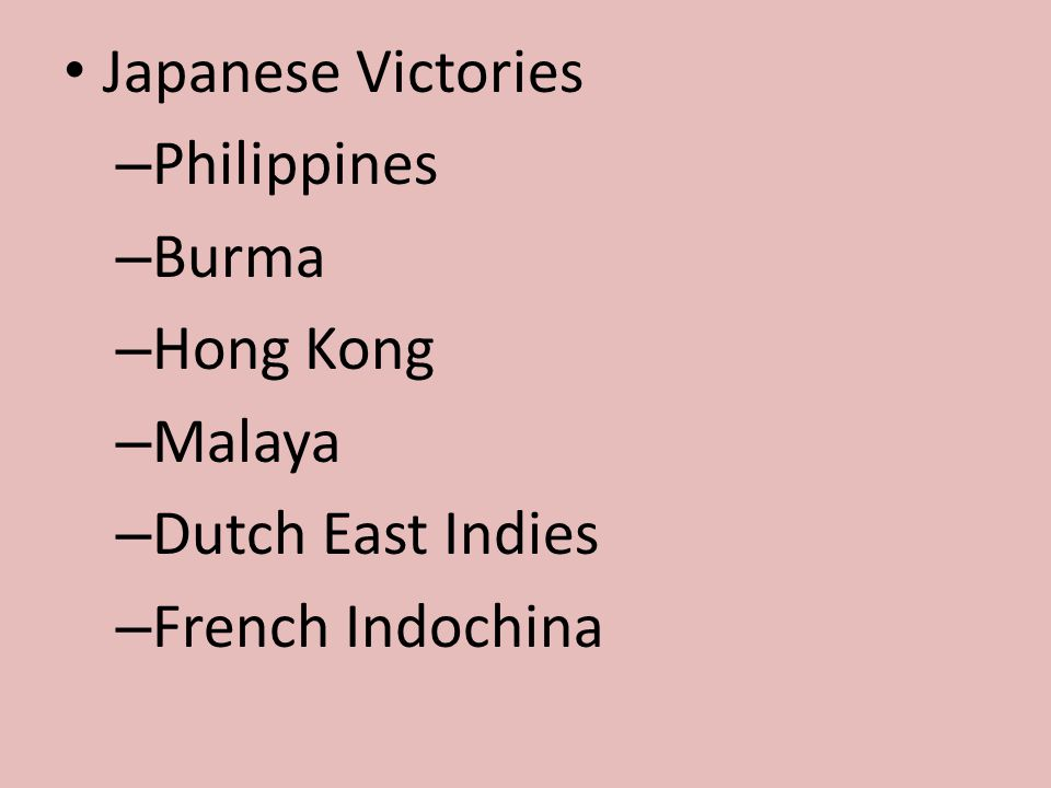 Japanese Victories Philippines Burma Hong Kong Malaya Dutch East Indies French Indochina
