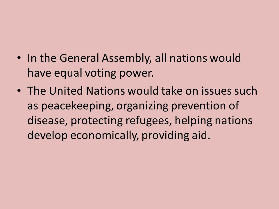 In the General Assembly, all nations would have equal voting power.