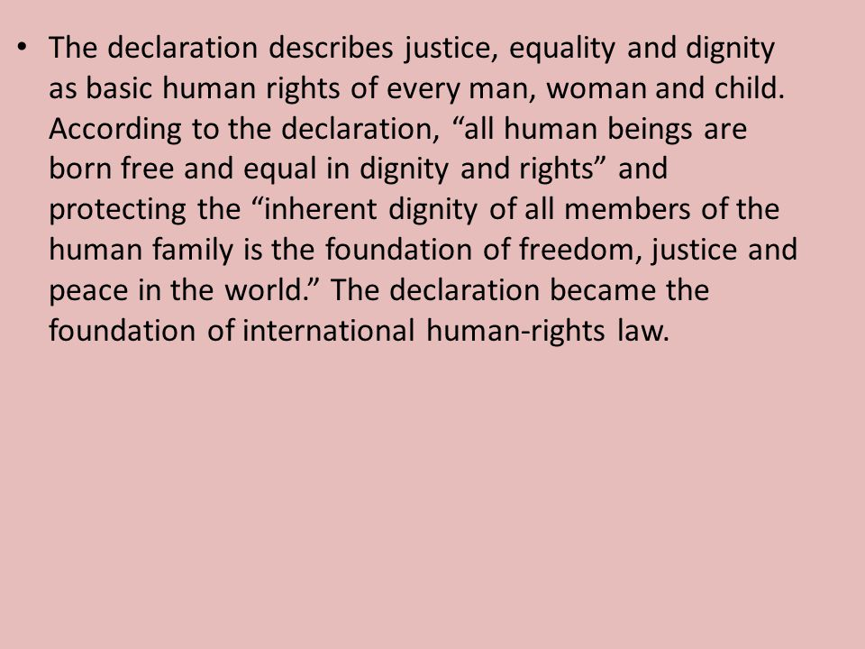 The declaration describes justice, equality and dignity as basic human rights of every man, woman and child.