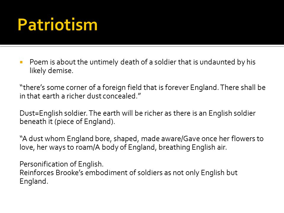 Patriotism Poem is about the untimely death of a soldier that is undaunted by his likely demise.