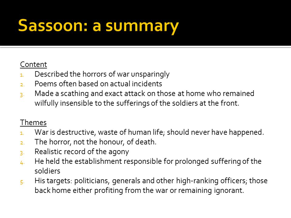 Sassoon: a summary Content Described the horrors of war unsparingly