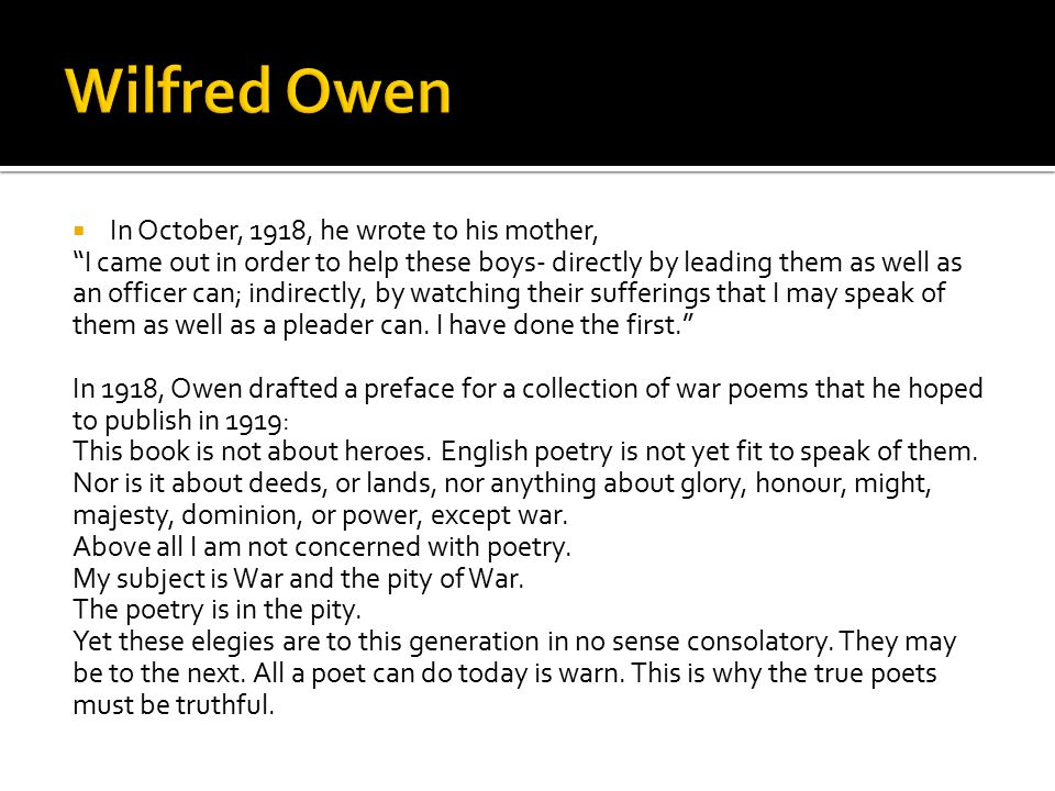 Wilfred Owen In October, 1918, he wrote to his mother,