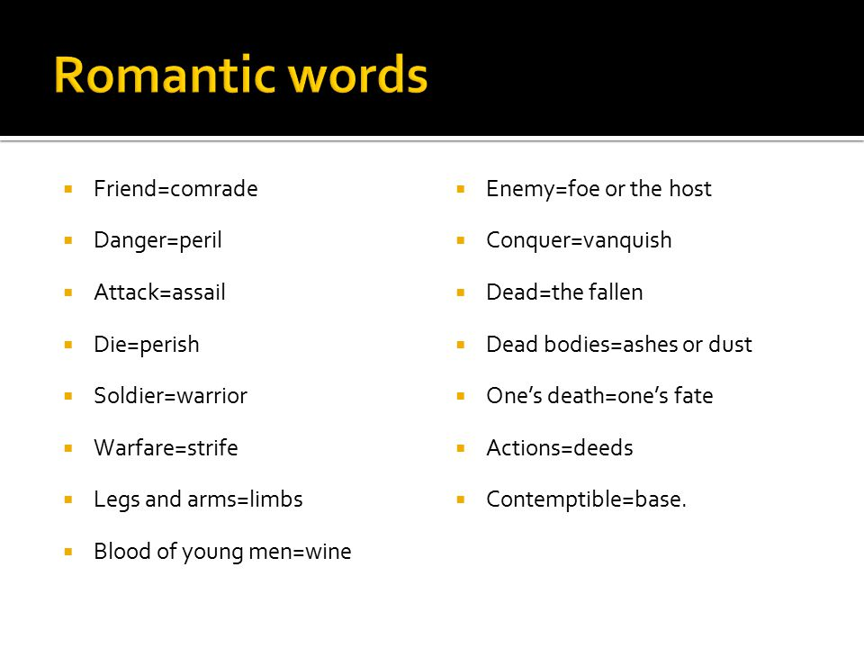 Romantic words Friend=comrade Danger=peril Attack=assail Die=perish