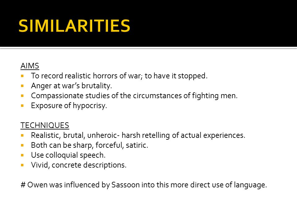 SIMILARITIES AIMS. To record realistic horrors of war; to have it stopped. Anger at war's brutality.
