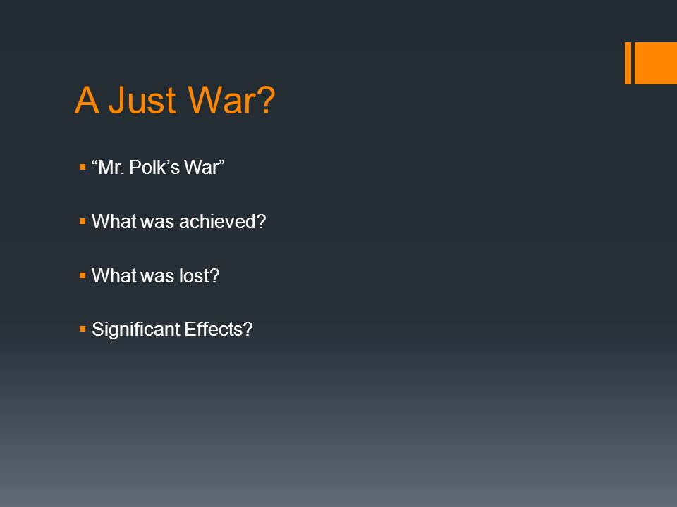 A Just War Mr. Polk's War What was achieved What was lost