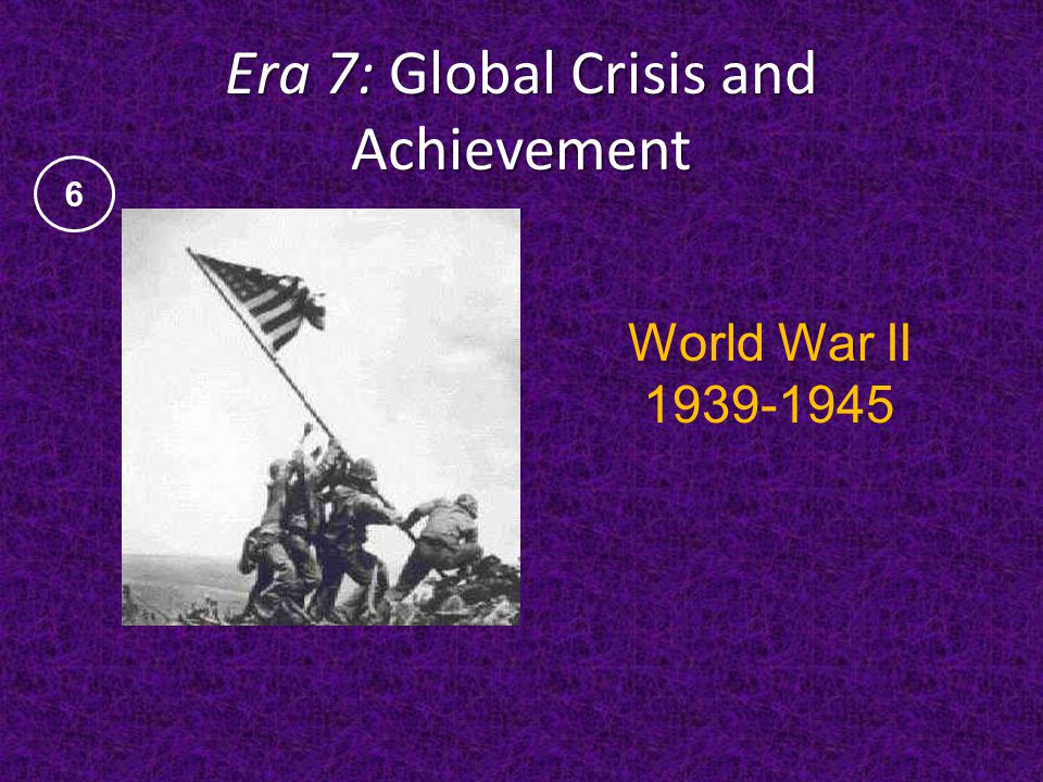 Era 7: Global Crisis and Achievement