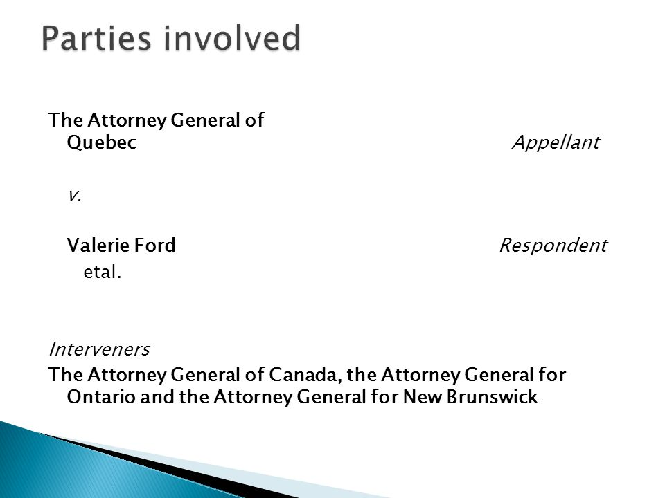 Parties involved The Attorney General of Quebec Appellant v.