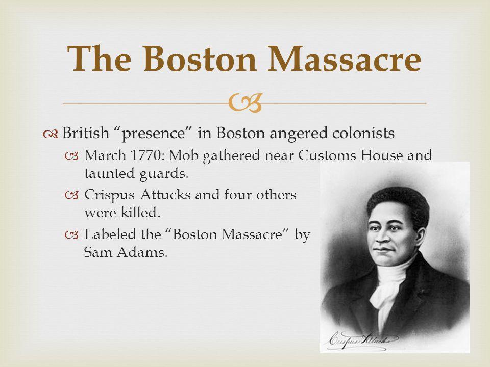 The Boston Massacre British presence in Boston angered colonists