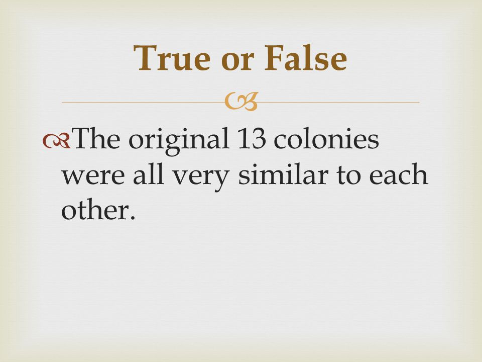 True or False The original 13 colonies were all very similar to each other.