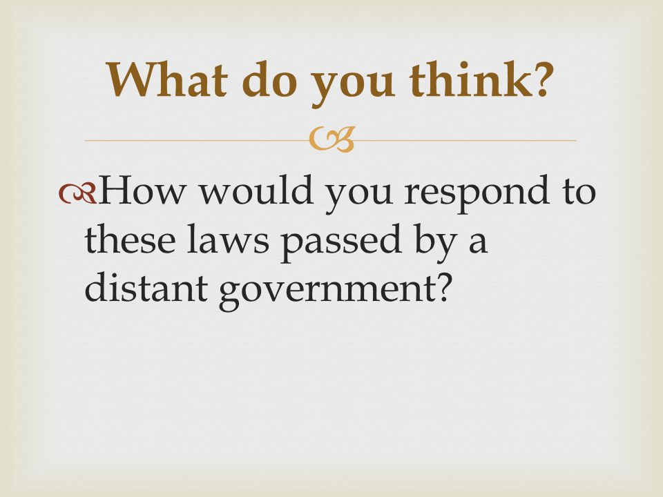 What do you think How would you respond to these laws passed by a distant government