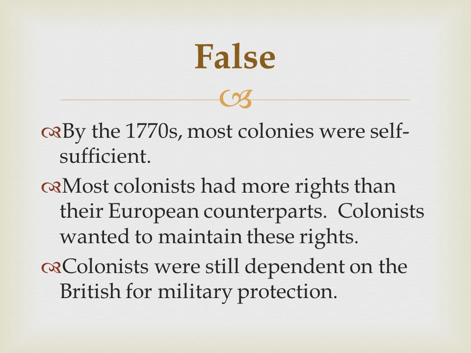 False By the 1770s, most colonies were self-sufficient.