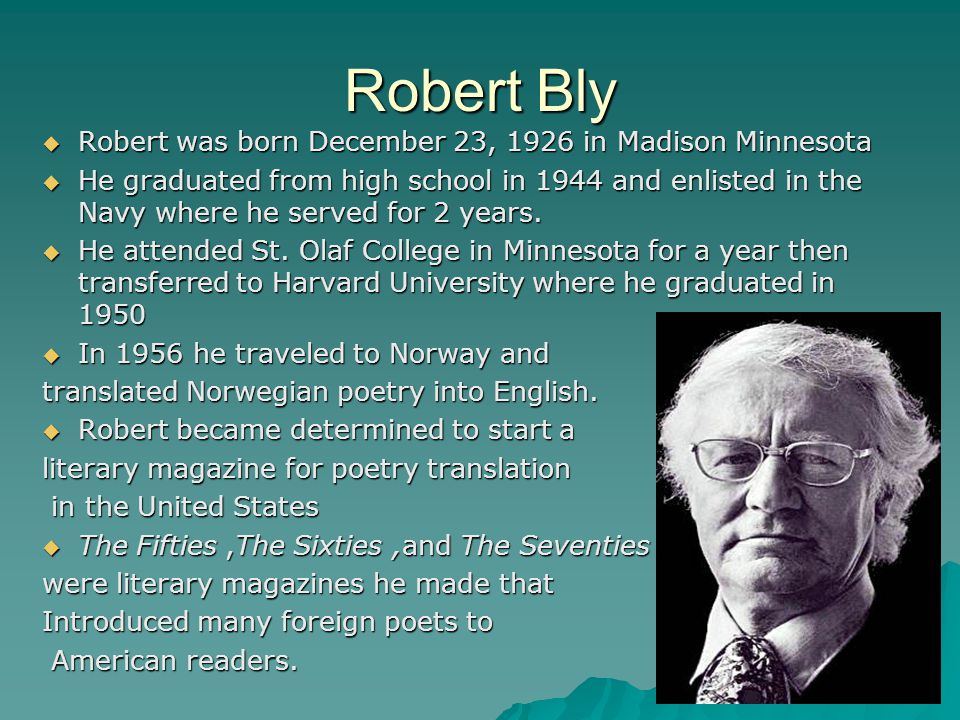 Robert Bly Robert was born December 23, 1926 in Madison Minnesota