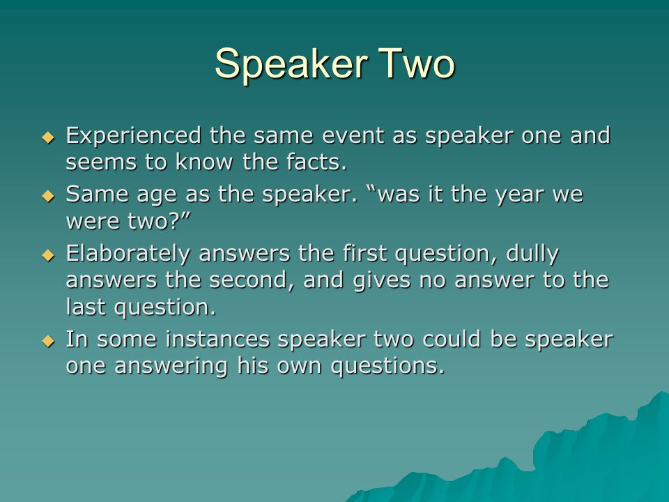 Speaker Two Experienced the same event as speaker one and seems to know the facts. Same age as the speaker. was it the year we were two