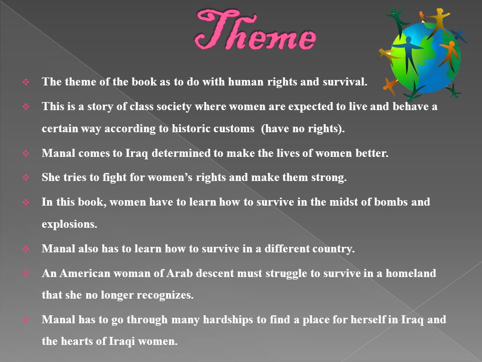 Theme The theme of the book as to do with human rights and survival.