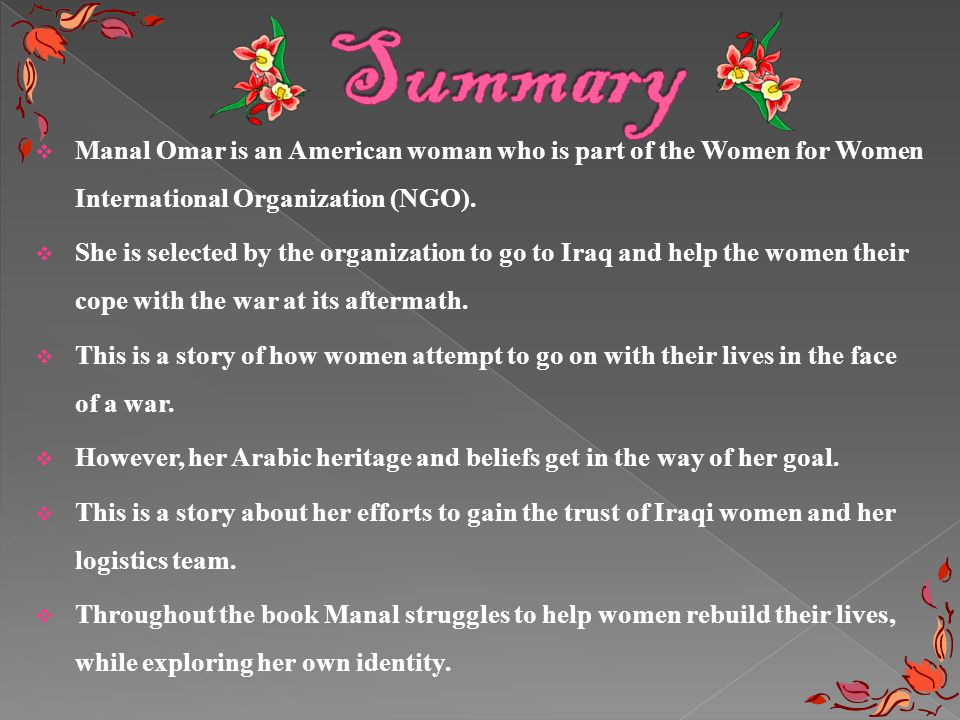 Summary Manal Omar is an American woman who is part of the Women for Women International Organization (NGO).