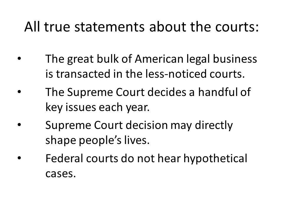 All true statements about the courts: