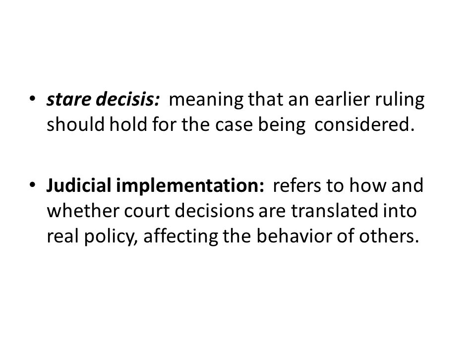 stare decisis: meaning that an earlier ruling should hold for the case being considered.