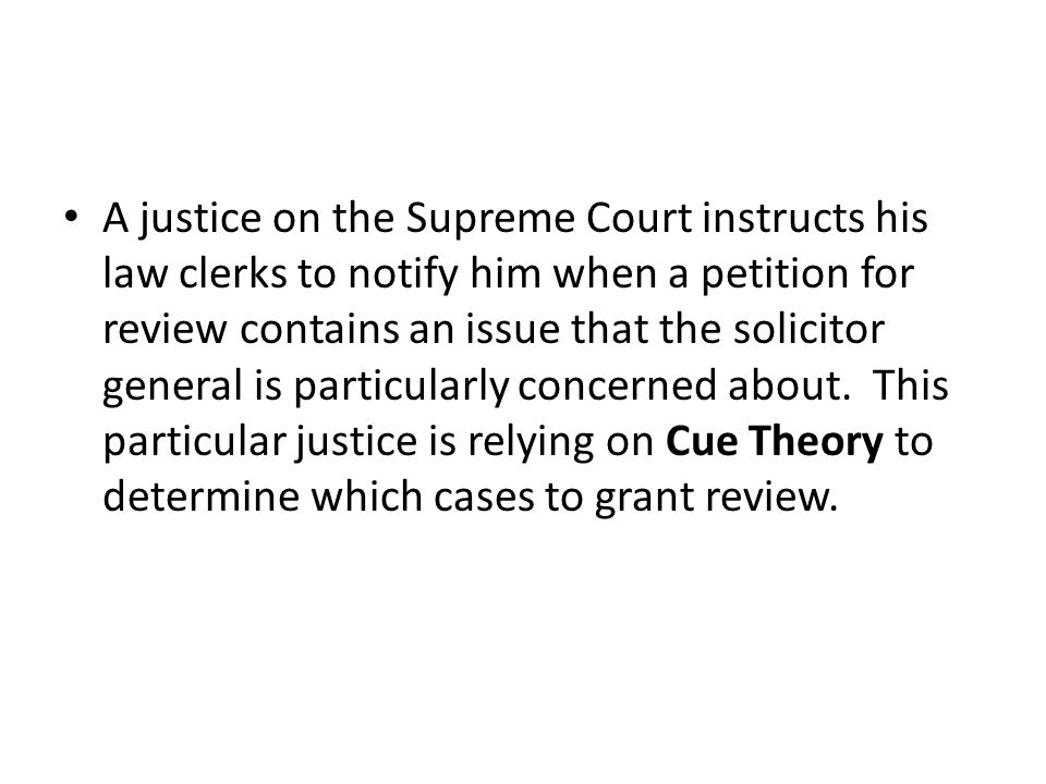A justice on the Supreme Court instructs his law clerks to notify him when a petition for review contains an issue that the solicitor general is particularly concerned about.