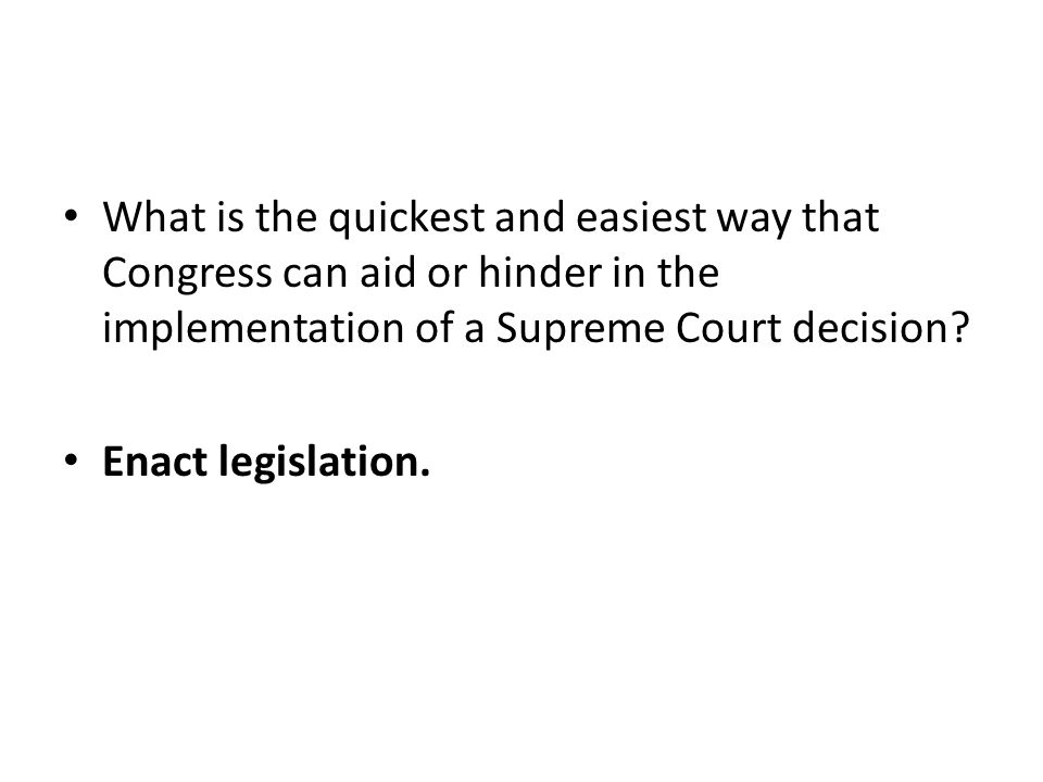 What is the quickest and easiest way that Congress can aid or hinder in the implementation of a Supreme Court decision