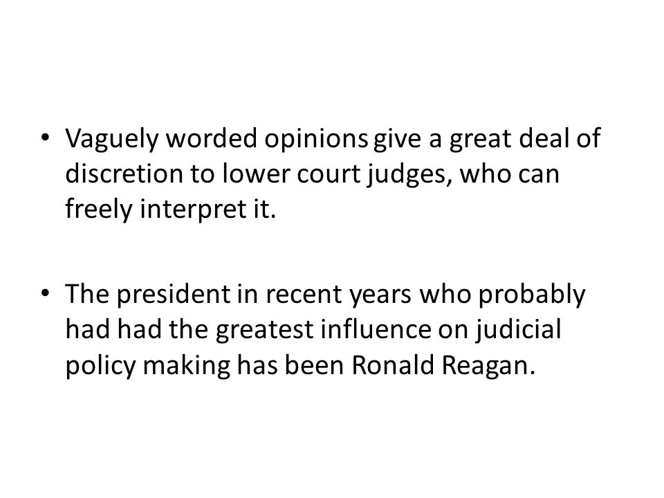 Vaguely worded opinions give a great deal of discretion to lower court judges, who can freely interpret it.