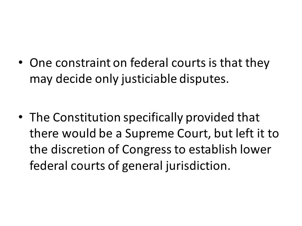 One constraint on federal courts is that they may decide only justiciable disputes.