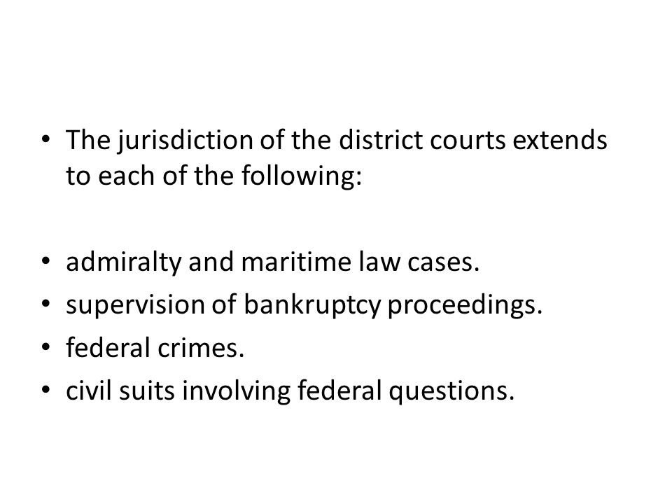 The jurisdiction of the district courts extends to each of the following: