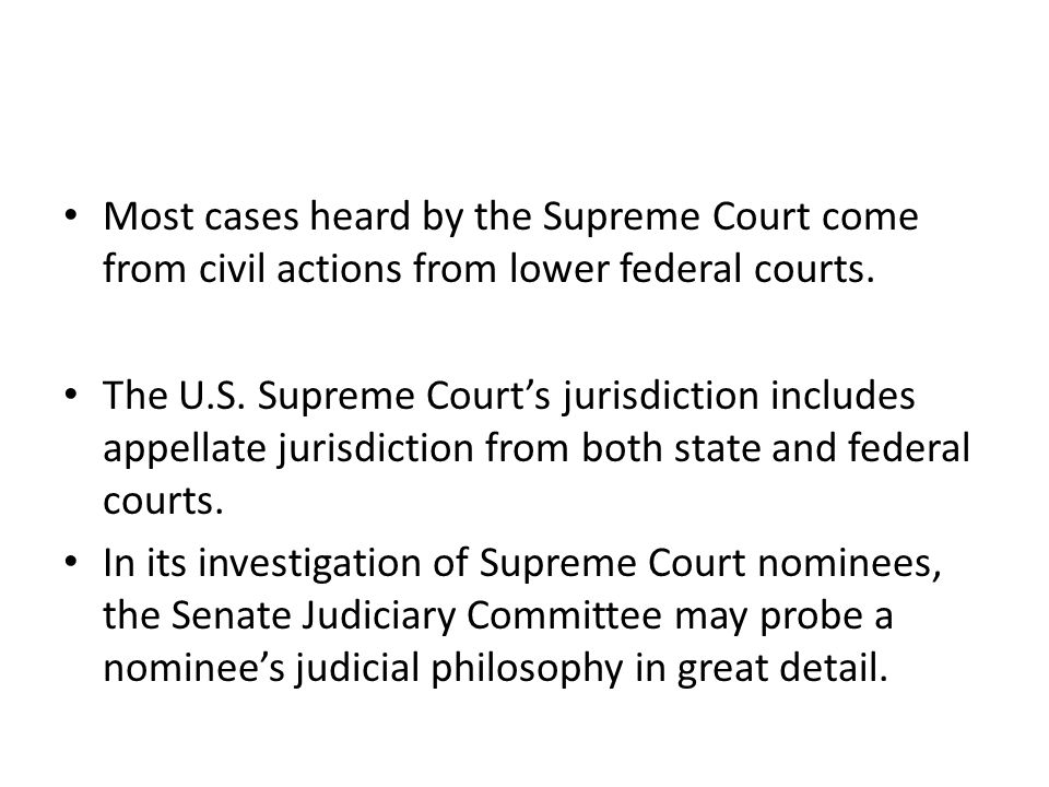 Most cases heard by the Supreme Court come from civil actions from lower federal courts.