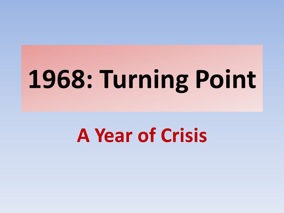 1968: Turning Point A Year of Crisis