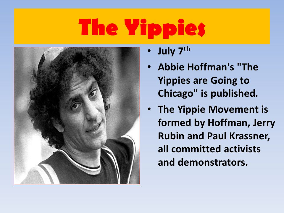 The Yippies July 7th. Abbie Hoffman s The Yippies are Going to Chicago is published.