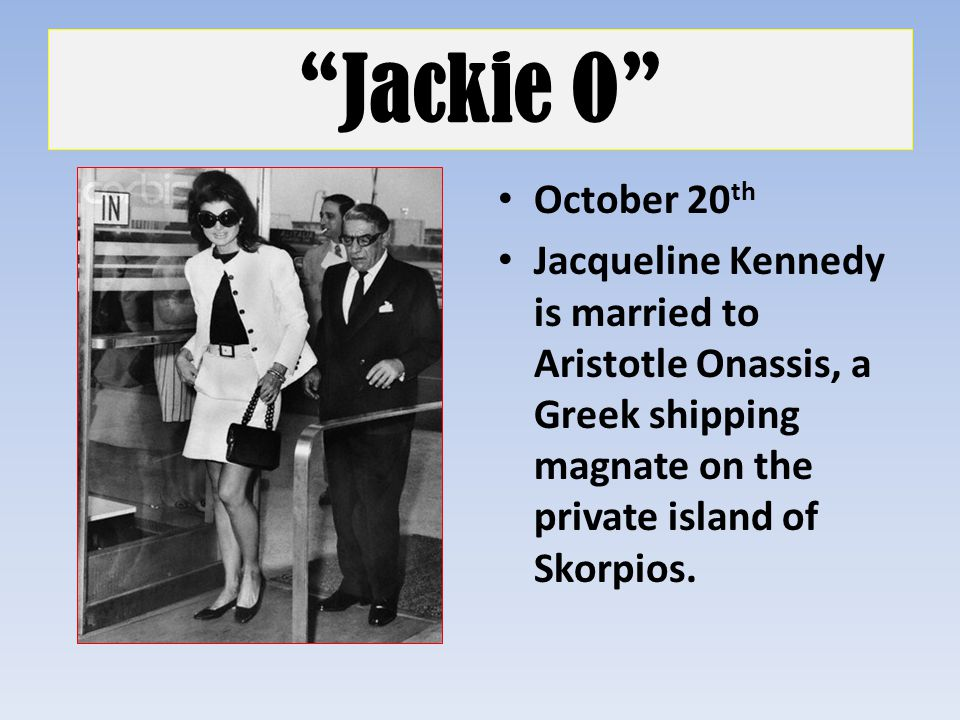 Jackie O October 20th.