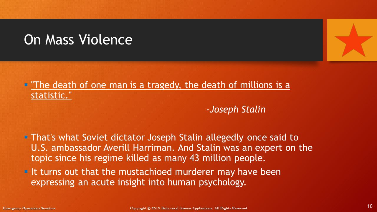 On Mass Violence The death of one man is a tragedy, the death of millions is a statistic. -Joseph Stalin.