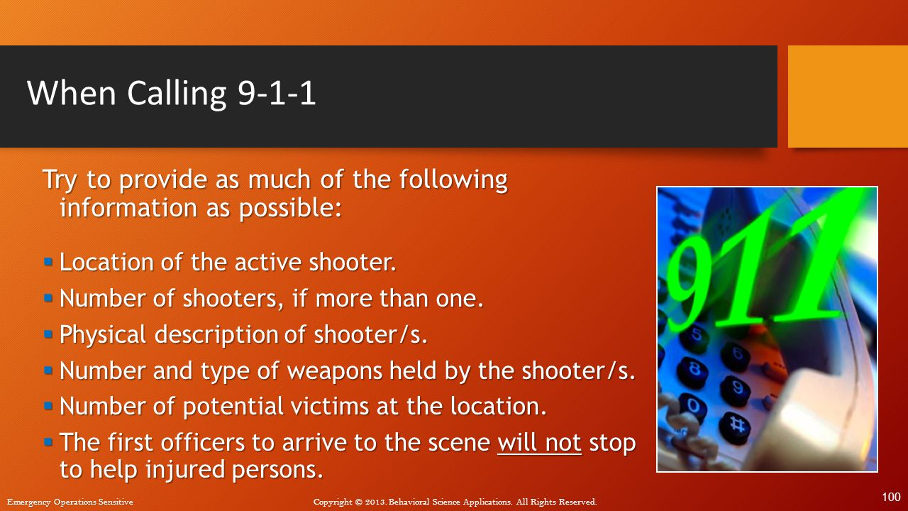 When Calling 9-1-1 Try to provide as much of the following information as possible: Location of the active shooter.