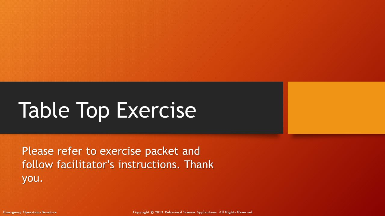 Table Top Exercise Please refer to exercise packet and follow facilitator's instructions.