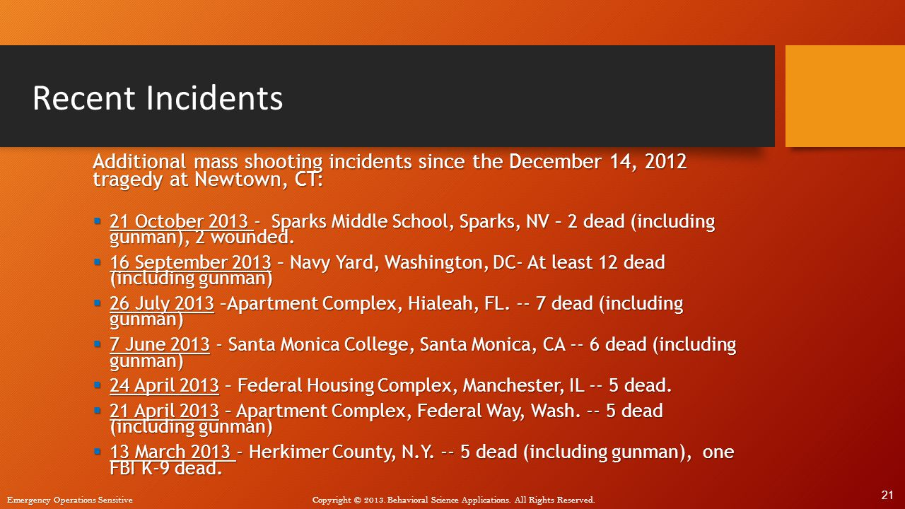 Recent Incidents Additional mass shooting incidents since the December 14, 2012 tragedy at Newtown, CT: