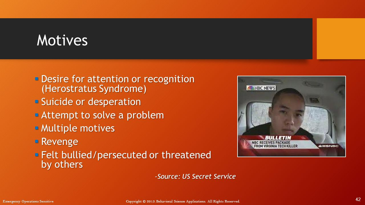 Motives Desire for attention or recognition (Herostratus Syndrome)