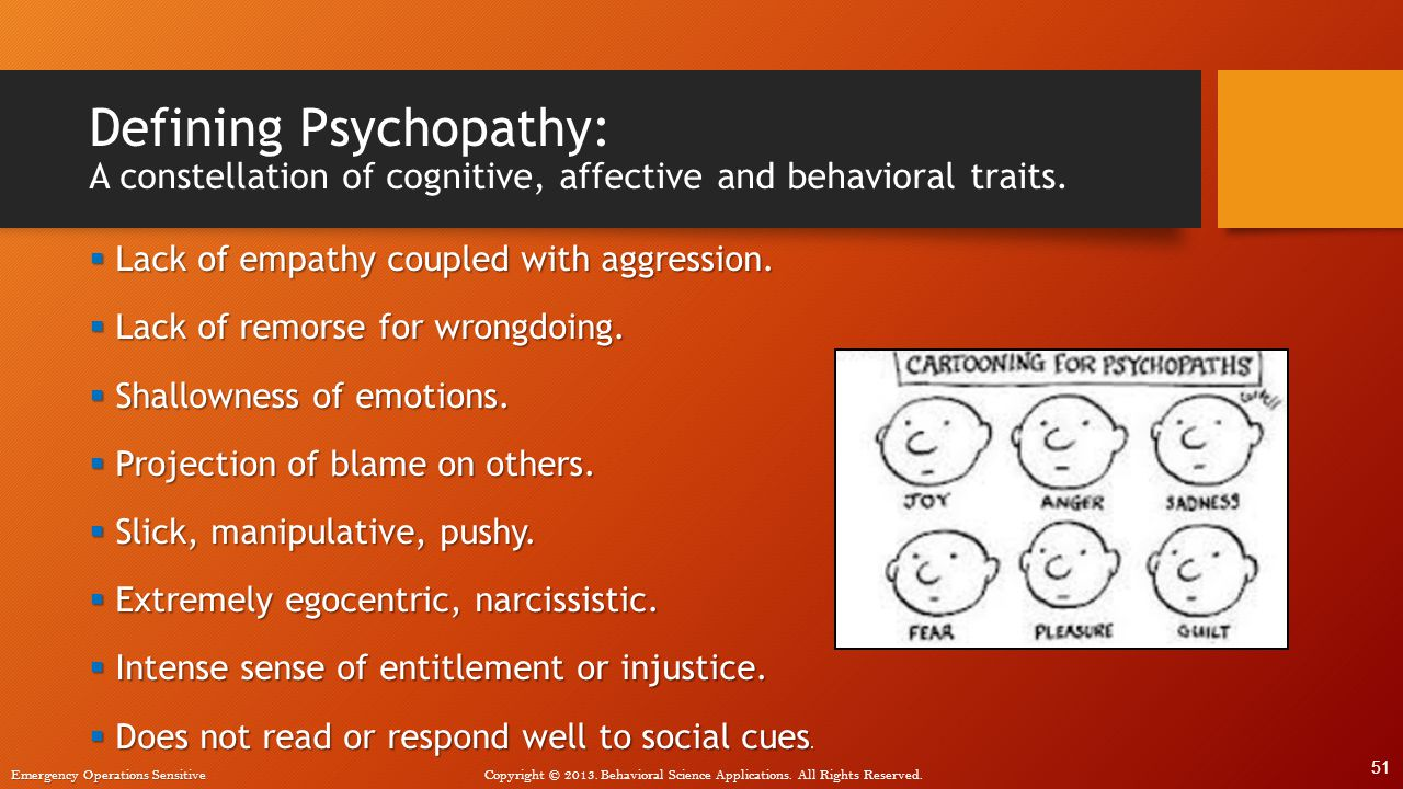 4/12/2017 Defining Psychopathy: A constellation of cognitive, affective and behavioral traits. Lack of empathy coupled with aggression.