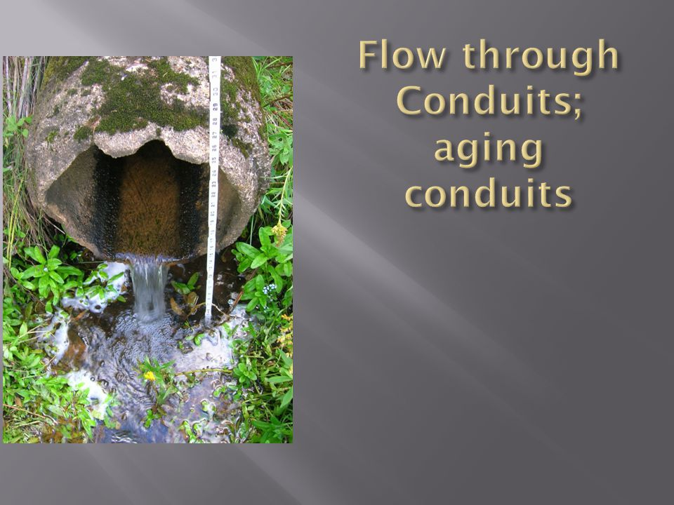 Flow through Conduits; aging conduits
