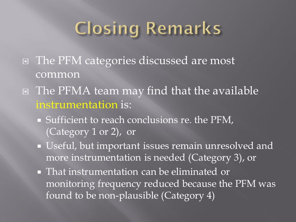 Closing Remarks The PFM categories discussed are most common