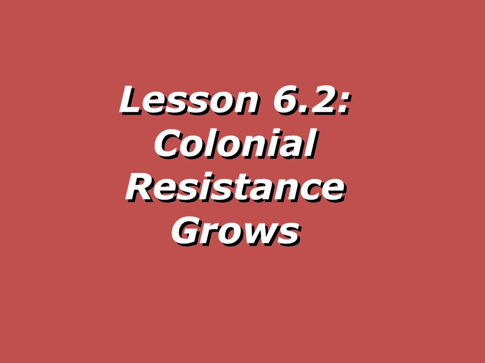 Lesson 6.2: Colonial Resistance Grows