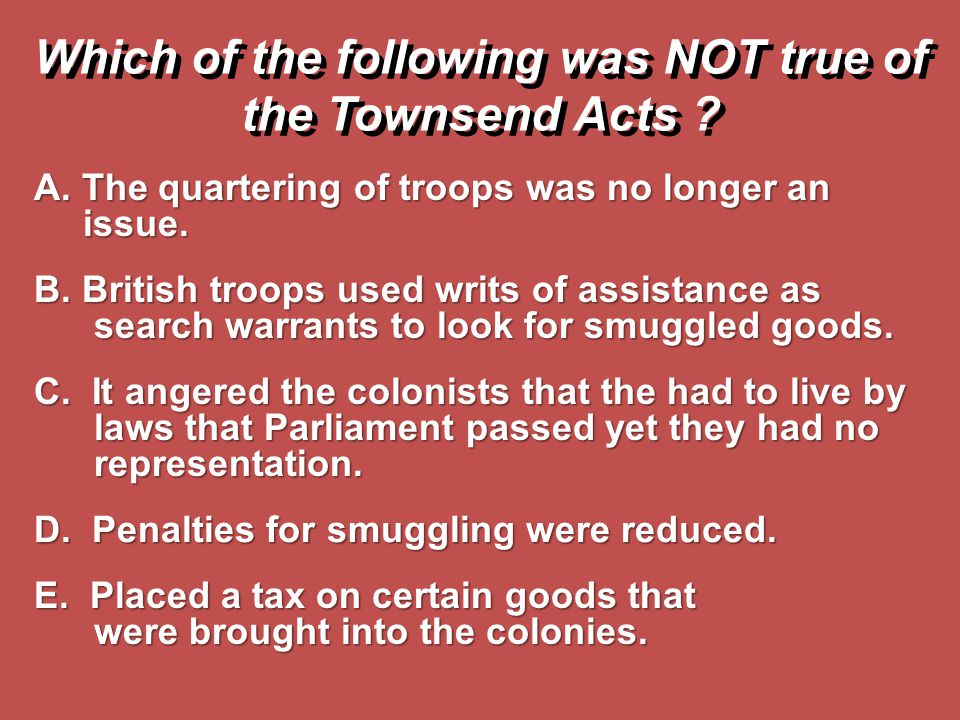 Which of the following was NOT true of the Townsend Acts