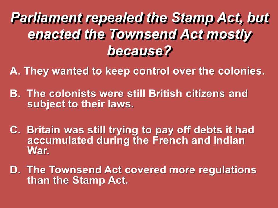 Parliament repealed the Stamp Act, but enacted the Townsend Act mostly because