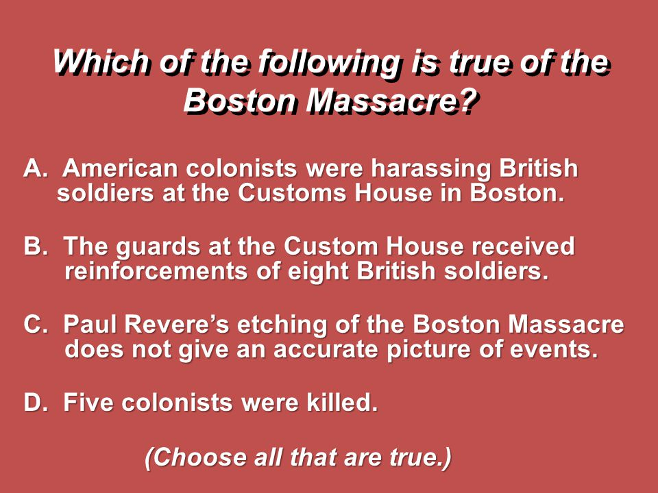 Which of the following is true of the Boston Massacre
